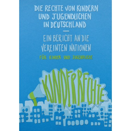 Die Rechte von Kindern und Jugendlichen in Deutschland – Ein Bericht an die Vereinten Nationen für Kinder und Jugendliche